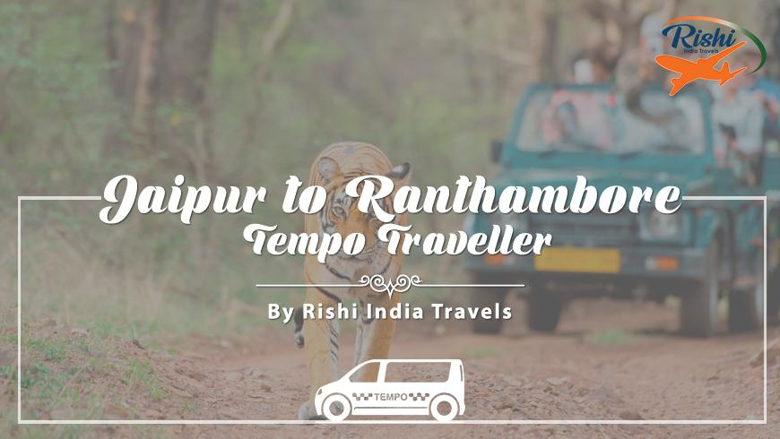 Jaipur to Ranthambore Tempo Traveller on Rent