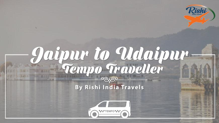 Jaipur to Udaipur Tempo Traveller on Rent
